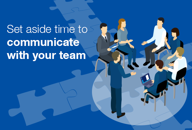 Set aside time to communicate with your team